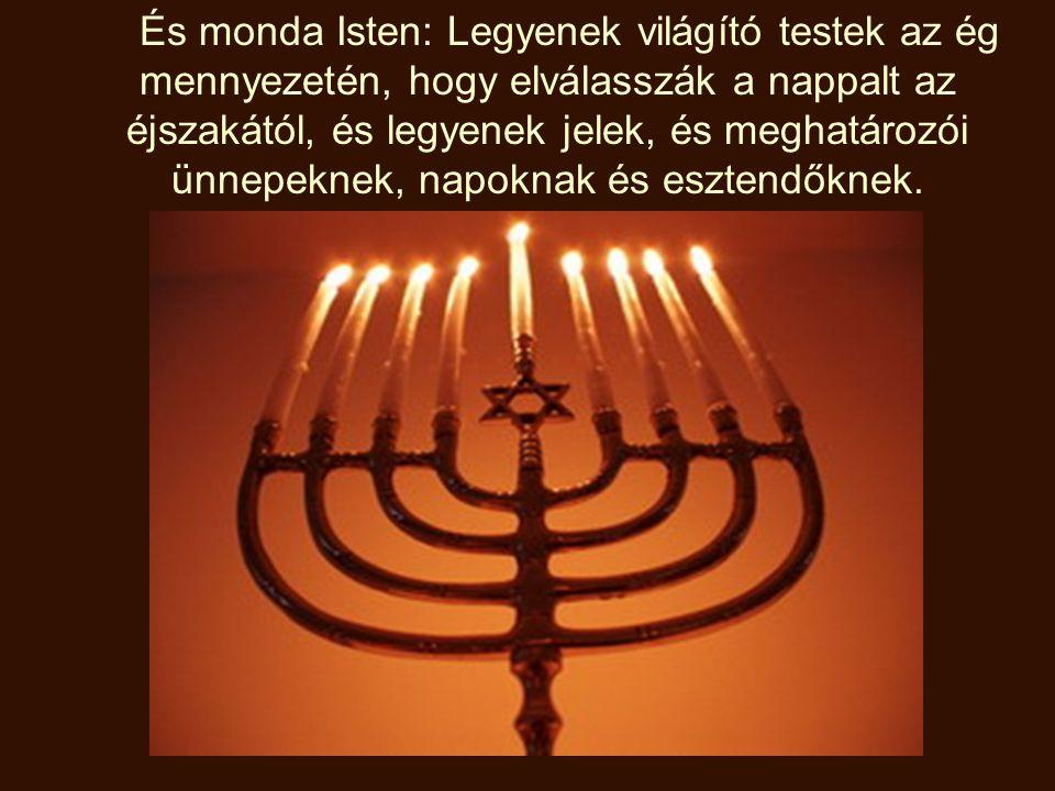 És monda Isten: Legyenek világító testek az ég mennyezetén, hogy elválasszák a nappalt az éjszakától, és legyenek jelek, és meghatározói ünnepeknek, napoknak és esztendőknek.