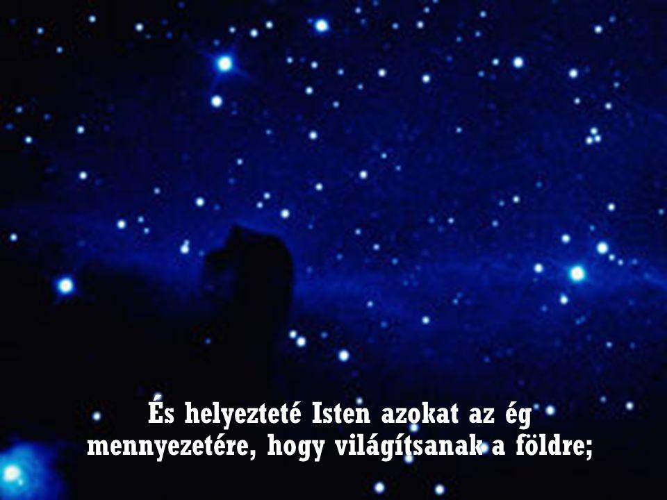 És helyezteté Isten azokat az ég mennyezetére, hogy világítsanak a földre;