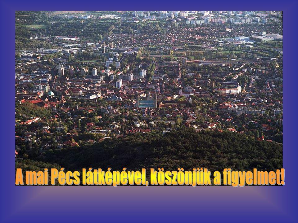 A mai Pécs látképével, köszönjük a figyelmet!