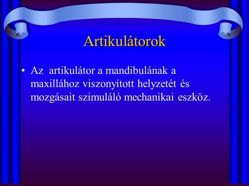 Artikulátorok Az artikulátor a mandibulának a maxillához viszonyított helyzetét és mozgásait szimuláló mechanikai eszköz.