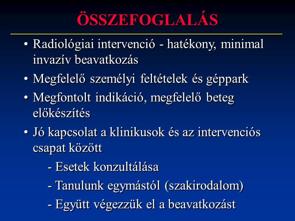 ÖSSZEFOGLALÁS Radiológiai intervenció - hatékony, minimal invazív beavatkozás. Megfelelő személyi feltételek és géppark.