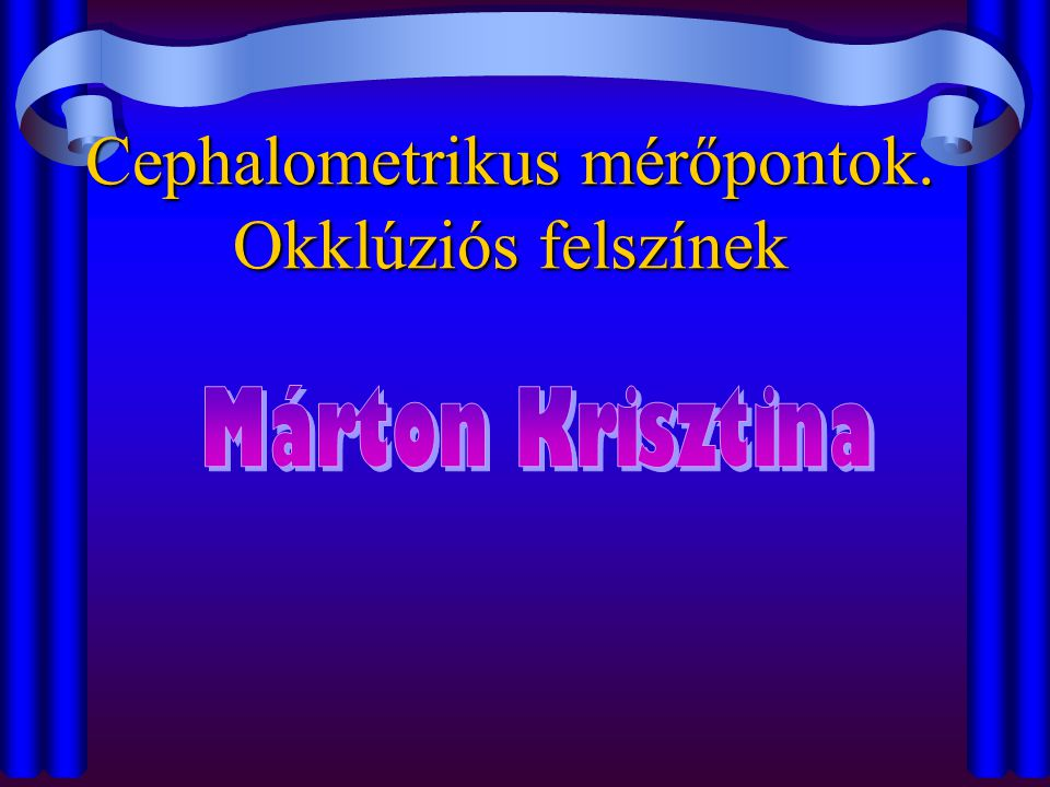Cephalometrikus mérőpontok. Okklúziós felszínek