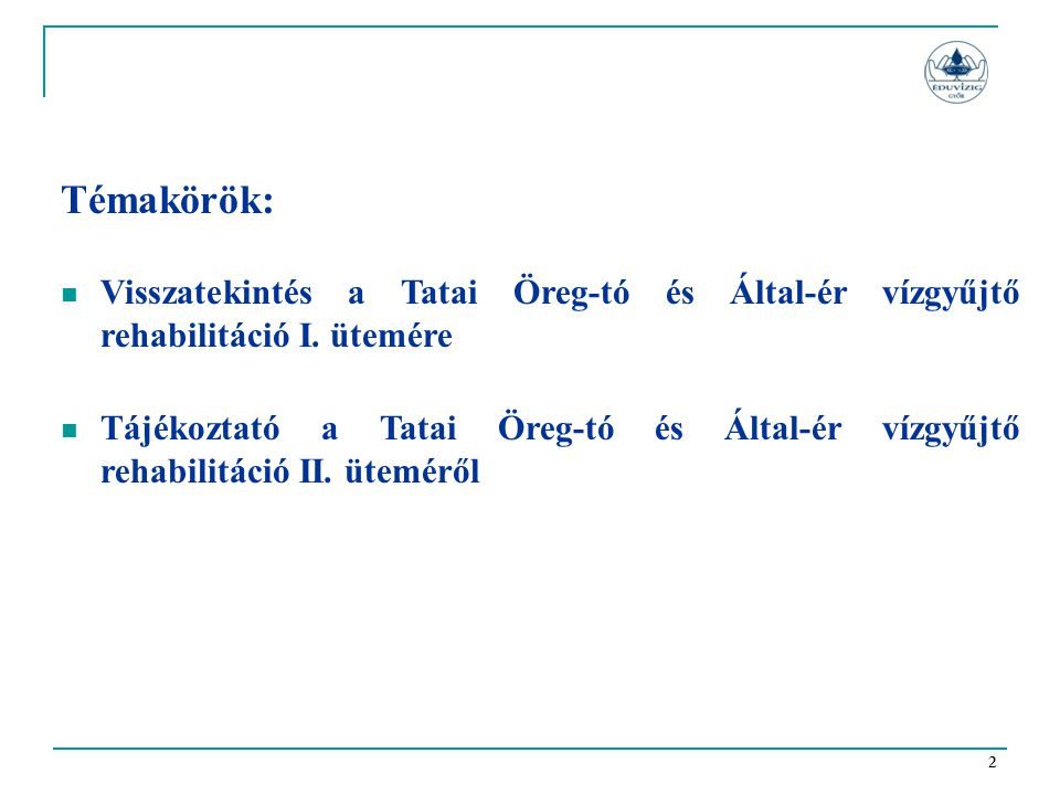 Témakörök: Visszatekintés a Tatai Öreg-tó és Által-ér vízgyűjtő rehabilitáció I. ütemére.