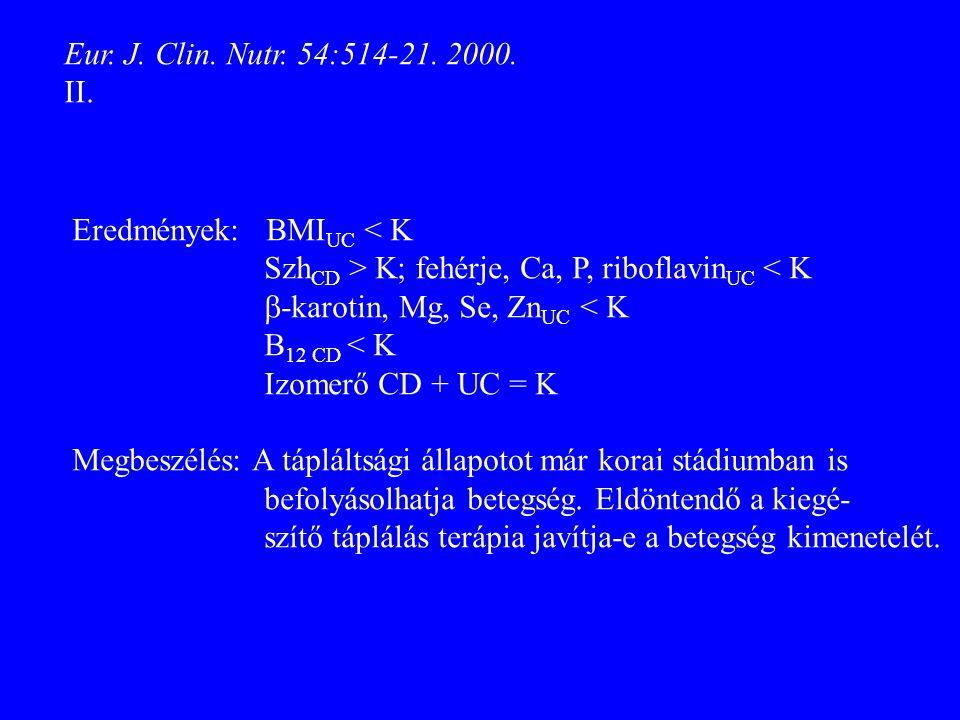 Eur. J. Clin. Nutr. 54:514-21. 2000. II. Eredmények: BMIUC < K. SzhCD > K; fehérje, Ca, P, riboflavinUC < K.