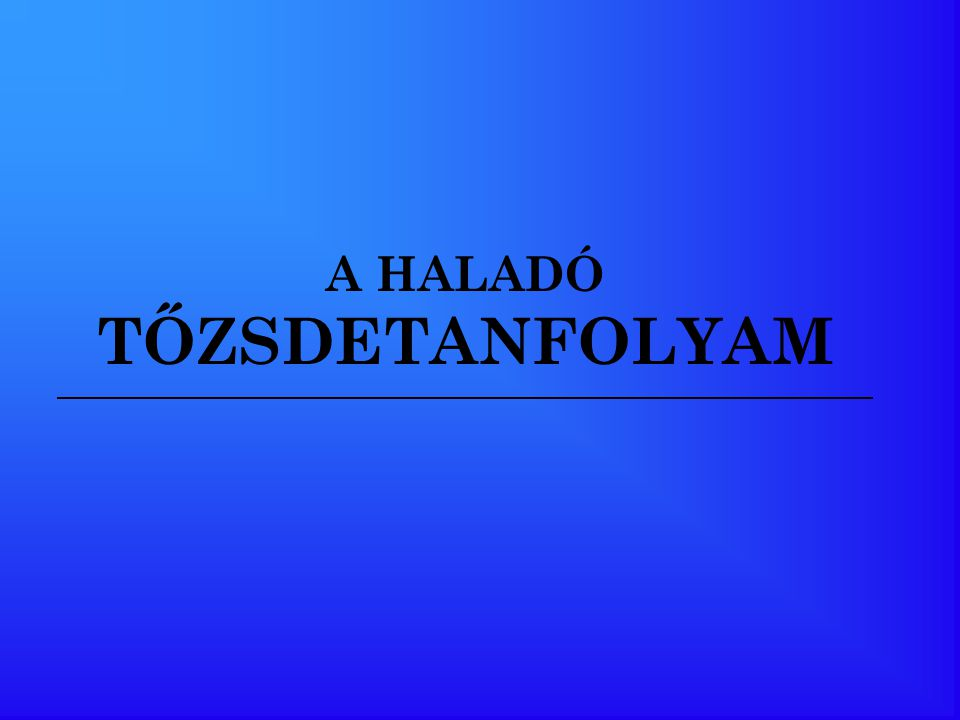 A HALADÓ TŐZSDETANFOLYAM