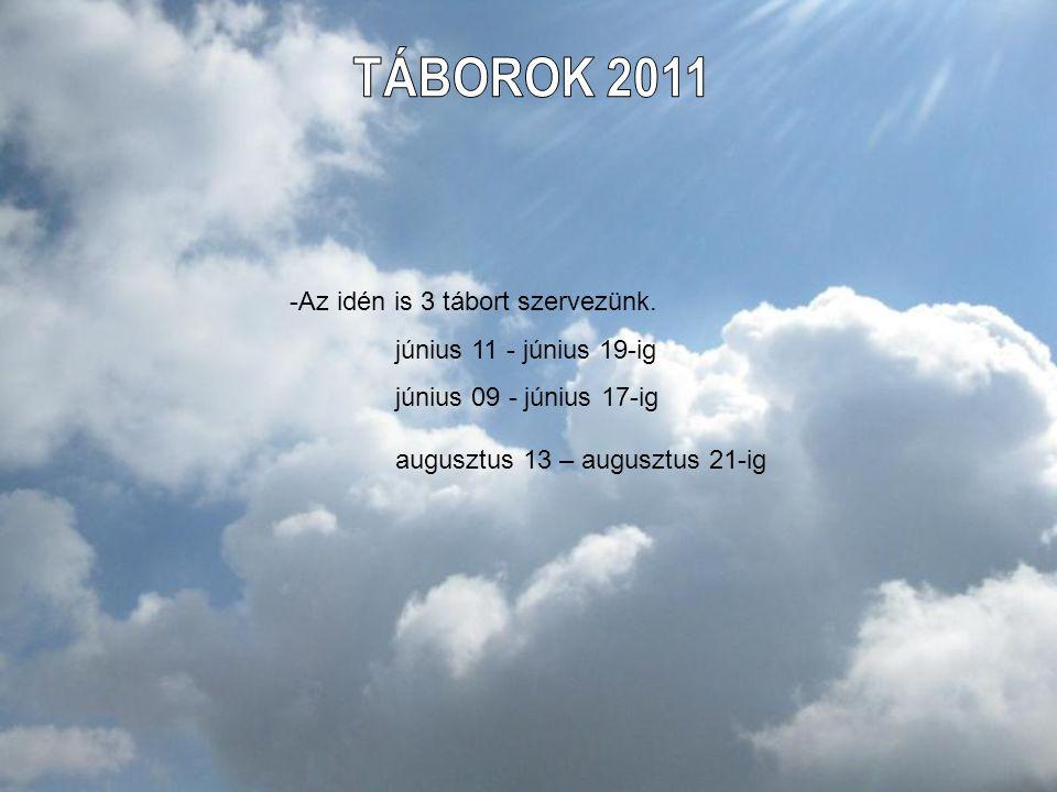 TÁBOROK 2011 Az idén is 3 tábort szervezünk. június 11 - június 19-ig