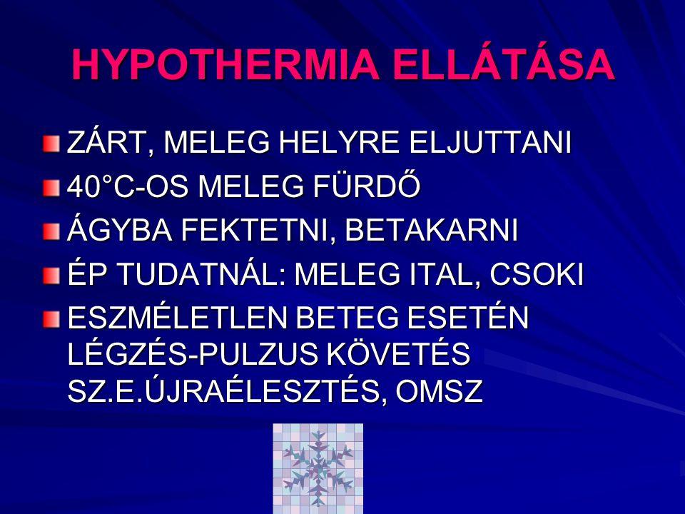 HYPOTHERMIA ELLÁTÁSA ZÁRT, MELEG HELYRE ELJUTTANI 40°C-OS MELEG FÜRDŐ