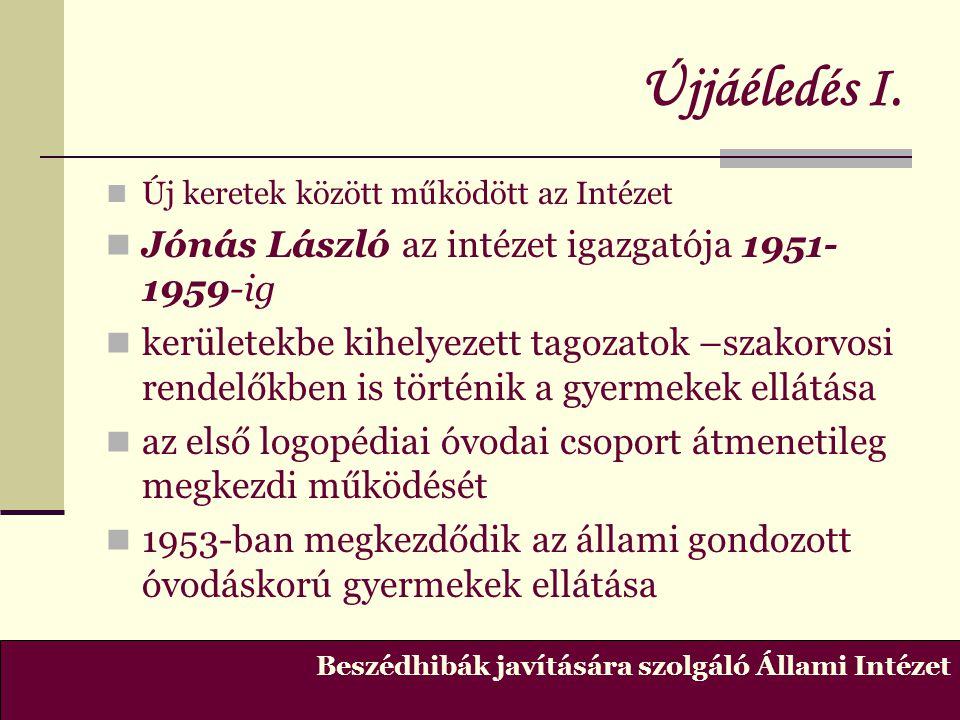 Újjáéledés I. Jónás László az intézet igazgatója 1951- 1959-ig