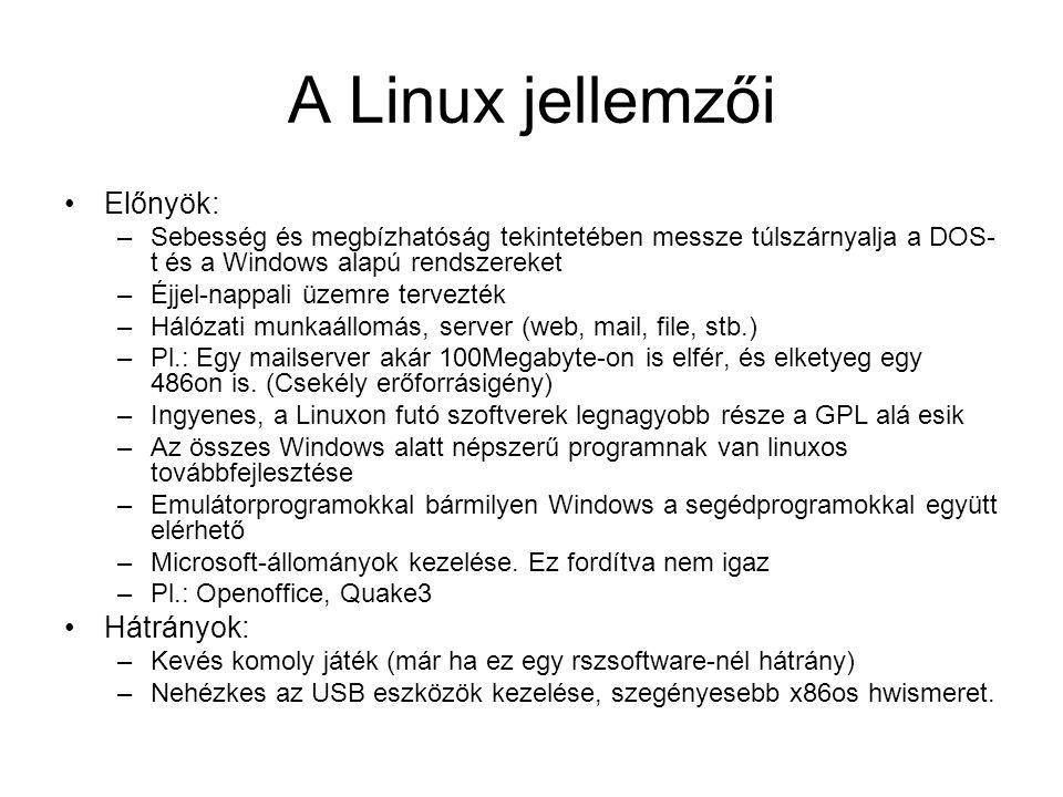 A Linux jellemzői Előnyök: Hátrányok: