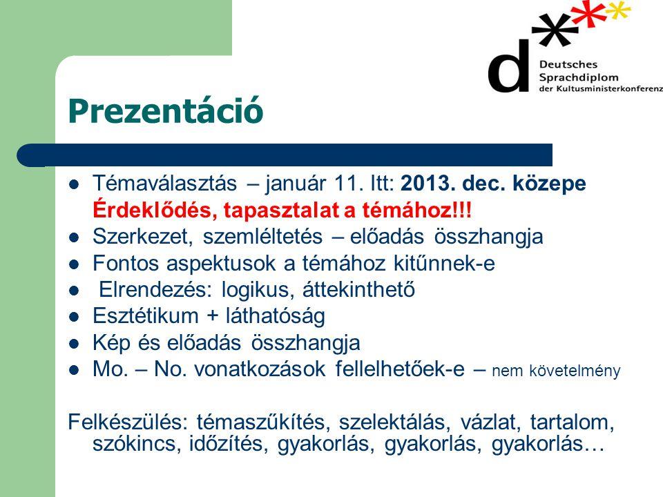 Prezentáció Témaválasztás – január 11. Itt: 2013. dec. közepe
