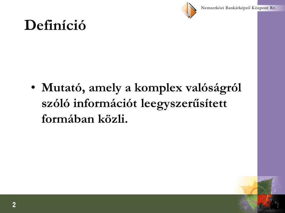 Definíció Mutató, amely a komplex valóságról szóló információt leegyszerűsített formában közli.
