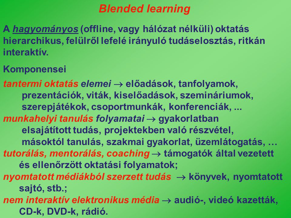 Blended learning A hagyományos (offline, vagy hálózat nélküli) oktatás hierarchikus, felülről lefelé irányuló tudáselosztás, ritkán interaktív.