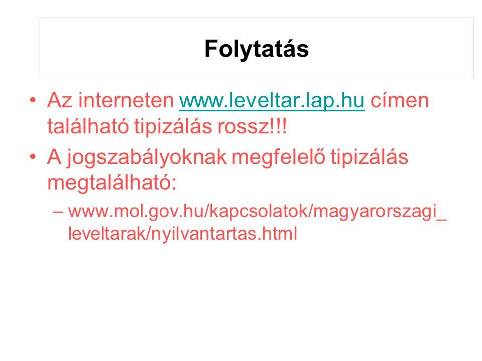 Folytatás Az interneten www.leveltar.lap.hu címen található tipizálás rossz!!! A jogszabályoknak megfelelő tipizálás megtalálható: