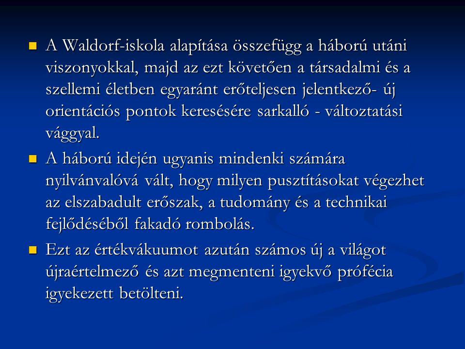 A Waldorf-iskola alapítása összefügg a háború utáni viszonyokkal, majd az ezt követően a társadalmi és a szellemi életben egyaránt erőteljesen jelentkező- új orientációs pontok keresésére sarkalló - változtatási vággyal.