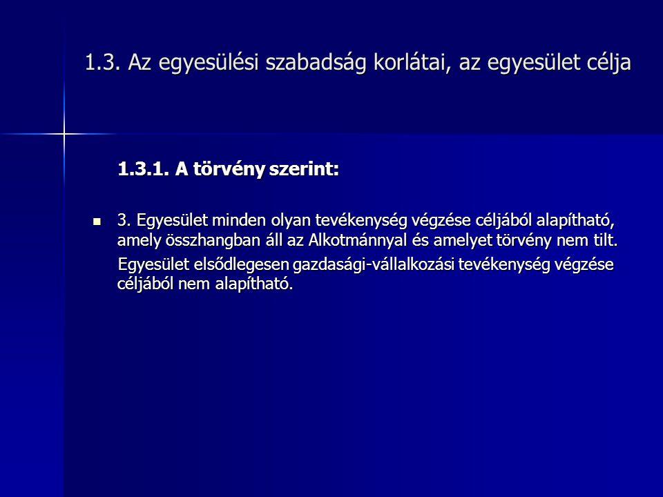 1.3. Az egyesülési szabadság korlátai, az egyesület célja