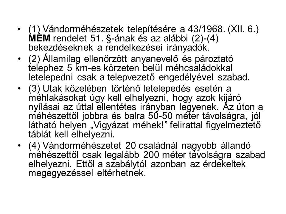(1) Vándorméhészetek telepítésére a 43/1968. (XII. 6.) MÉM rendelet 51. §-ának és az alábbi (2)-(4) bekezdéseknek a rendelkezései irányadók.