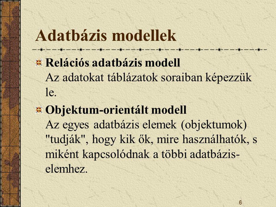 Adatbázis modellek Relációs adatbázis modell Az adatokat táblázatok soraiban képezzük le.