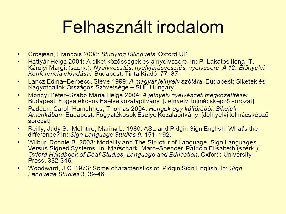 Felhasznált irodalom Grosjean, Francois 2008: Studying Bilinguals. Oxford UP.