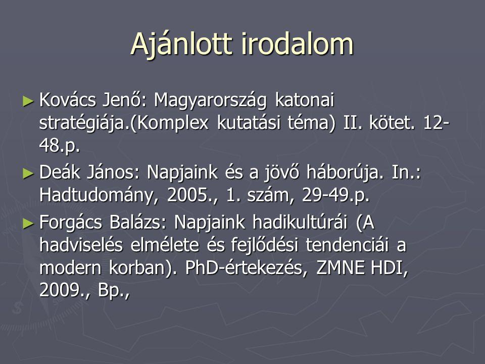 Ajánlott irodalom Kovács Jenő: Magyarország katonai stratégiája.(Komplex kutatási téma) II. kötet. 12-48.p.
