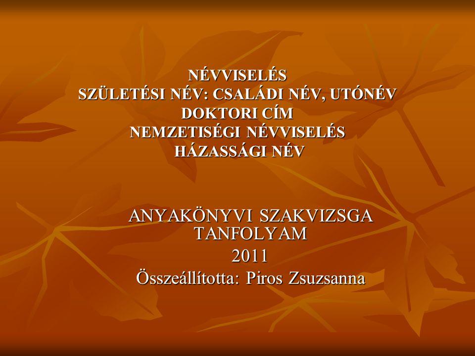 ANYAKÖNYVI SZAKVIZSGA TANFOLYAM 2011 Összeállította: Piros Zsuzsanna