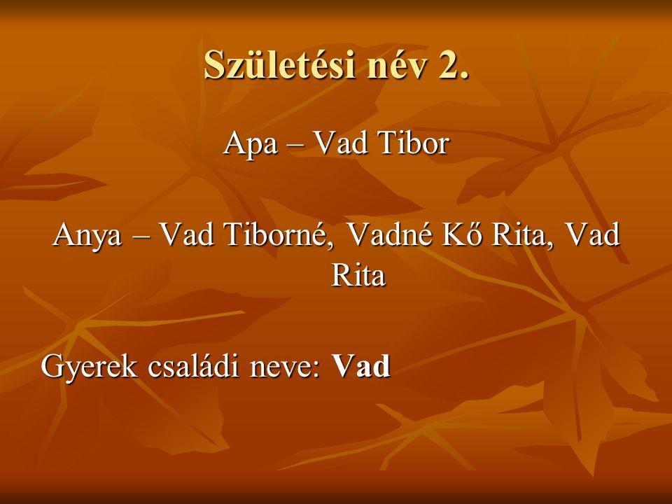 Anya – Vad Tiborné, Vadné Kő Rita, Vad Rita