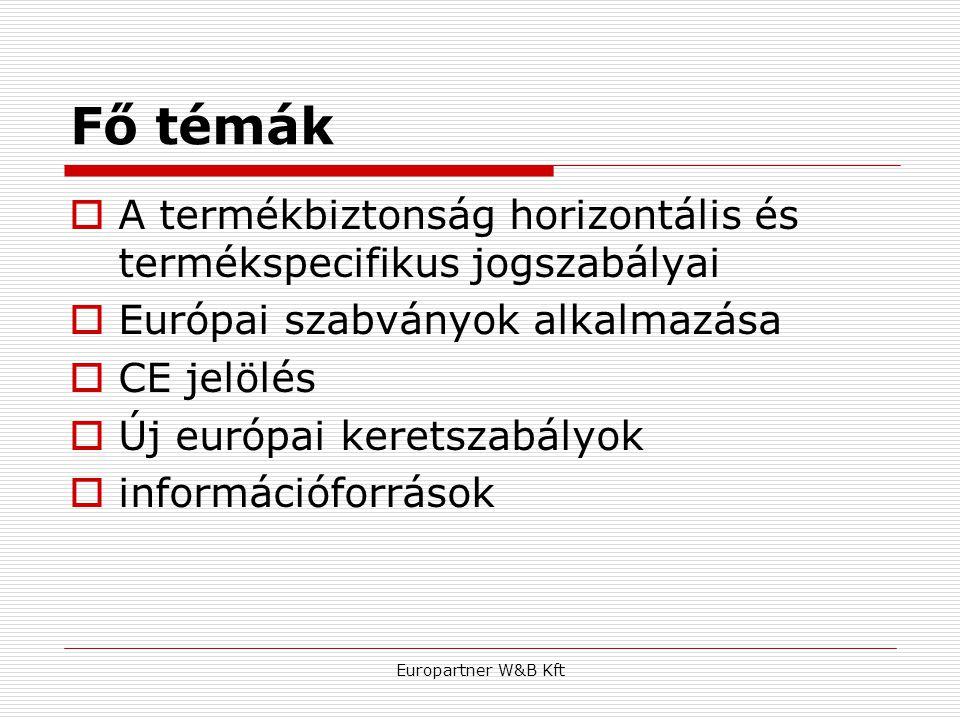 Fő témák A termékbiztonság horizontális és termékspecifikus jogszabályai. Európai szabványok alkalmazása.