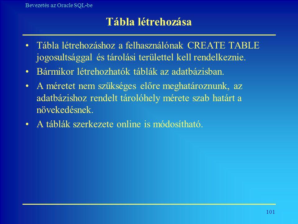 Tábla létrehozása Tábla létrehozáshoz a felhasználónak CREATE TABLE jogosultsággal és tárolási területtel kell rendelkeznie.