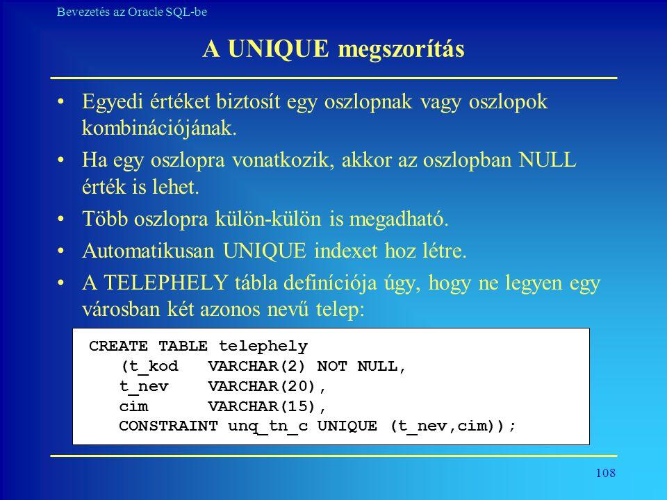 A UNIQUE megszorítás Egyedi értéket biztosít egy oszlopnak vagy oszlopok kombinációjának.