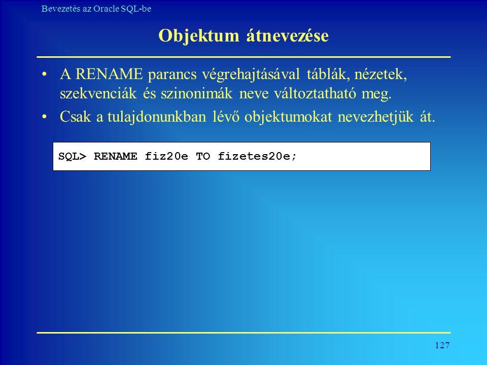 Objektum átnevezése A RENAME parancs végrehajtásával táblák, nézetek, szekvenciák és szinonimák neve változtatható meg.