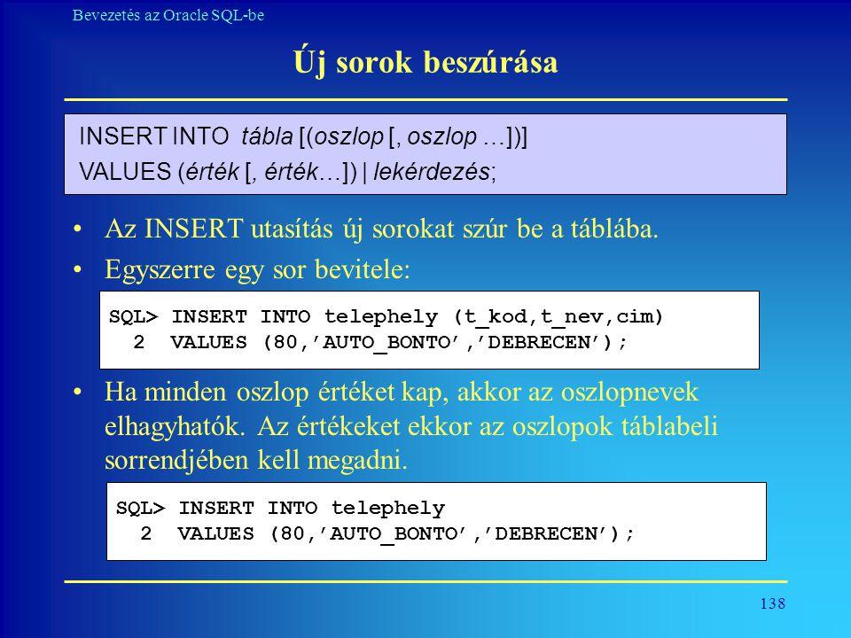 Új sorok beszúrása Az INSERT utasítás új sorokat szúr be a táblába.