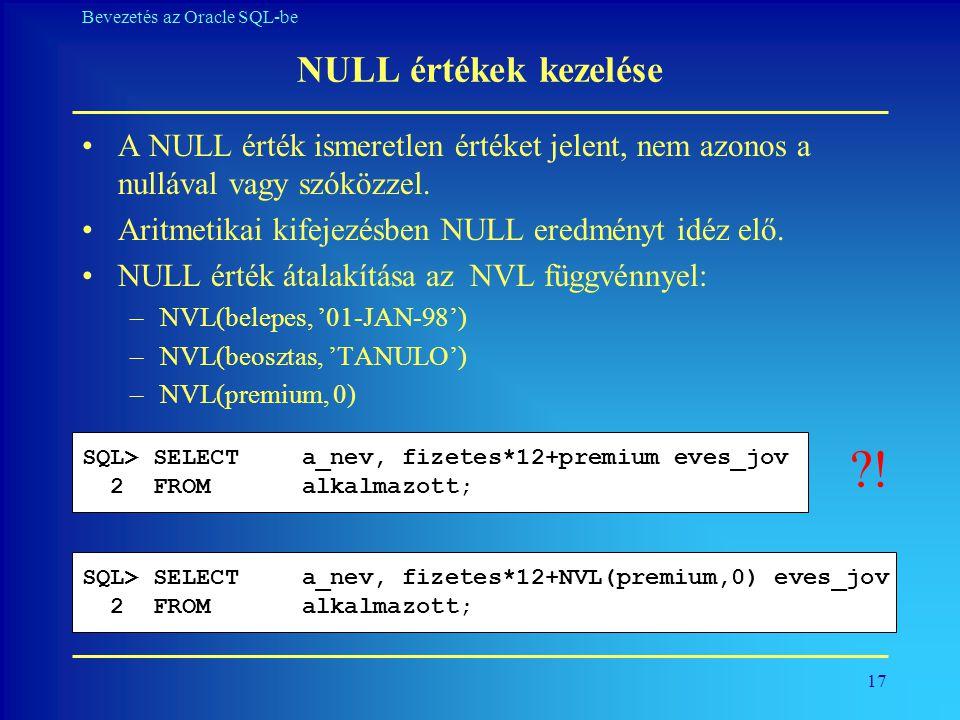 NULL értékek kezelése A NULL érték ismeretlen értéket jelent, nem azonos a nullával vagy szóközzel.