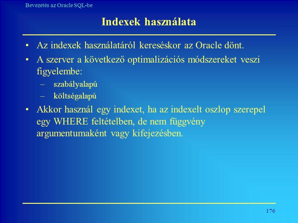 Indexek használata Az indexek használatáról kereséskor az Oracle dönt.