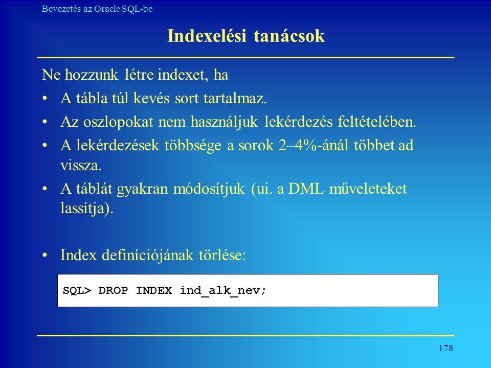 Indexelési tanácsok Ne hozzunk létre indexet, ha