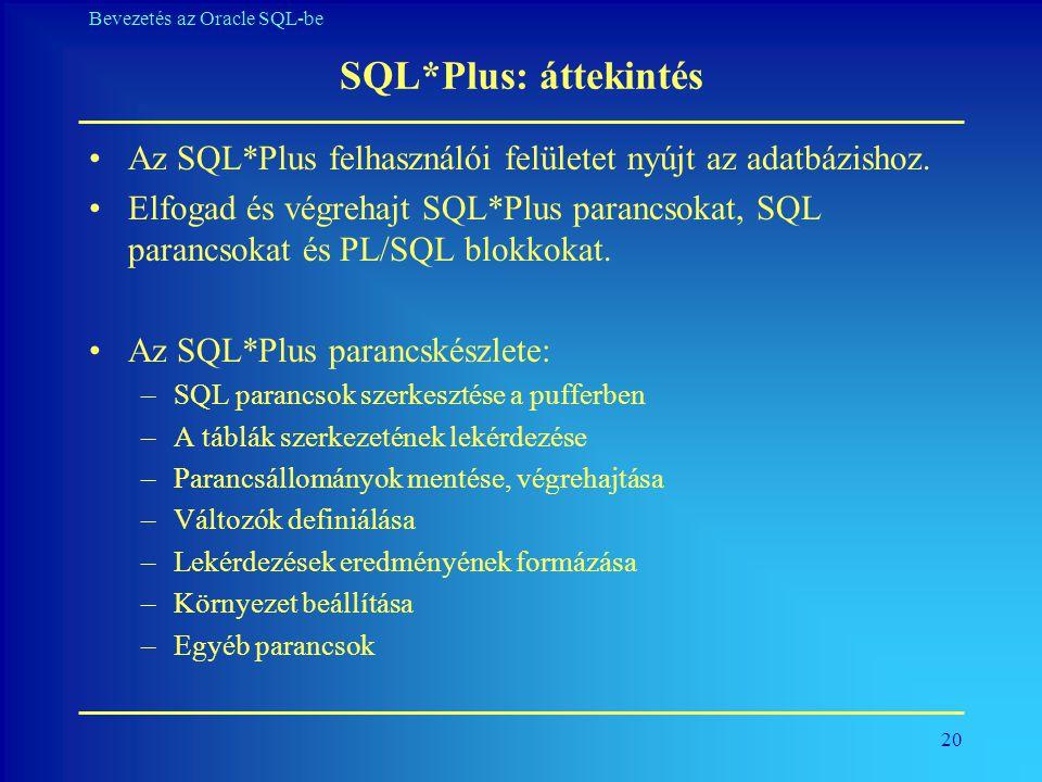 SQL*Plus: áttekintés Az SQL*Plus felhasználói felületet nyújt az adatbázishoz.