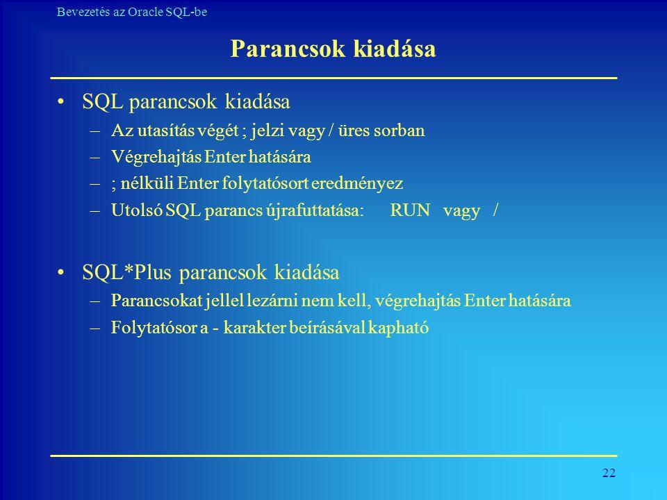 Parancsok kiadása SQL parancsok kiadása SQL*Plus parancsok kiadása