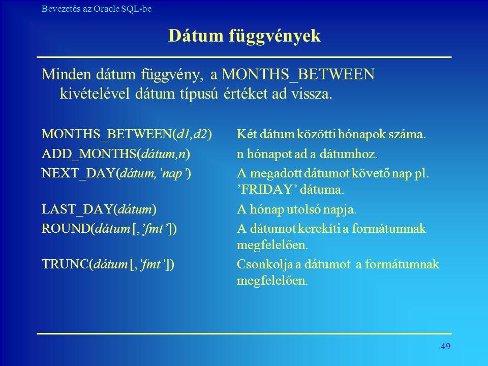 Dátum függvények Minden dátum függvény, a MONTHS_BETWEEN kivételével dátum típusú értéket ad vissza.