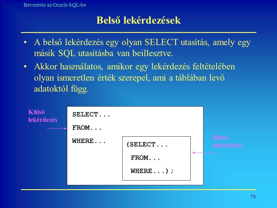 Belső lekérdezések A belső lekérdezés egy olyan SELECT utasítás, amely egy másik SQL utasításba van beillesztve.