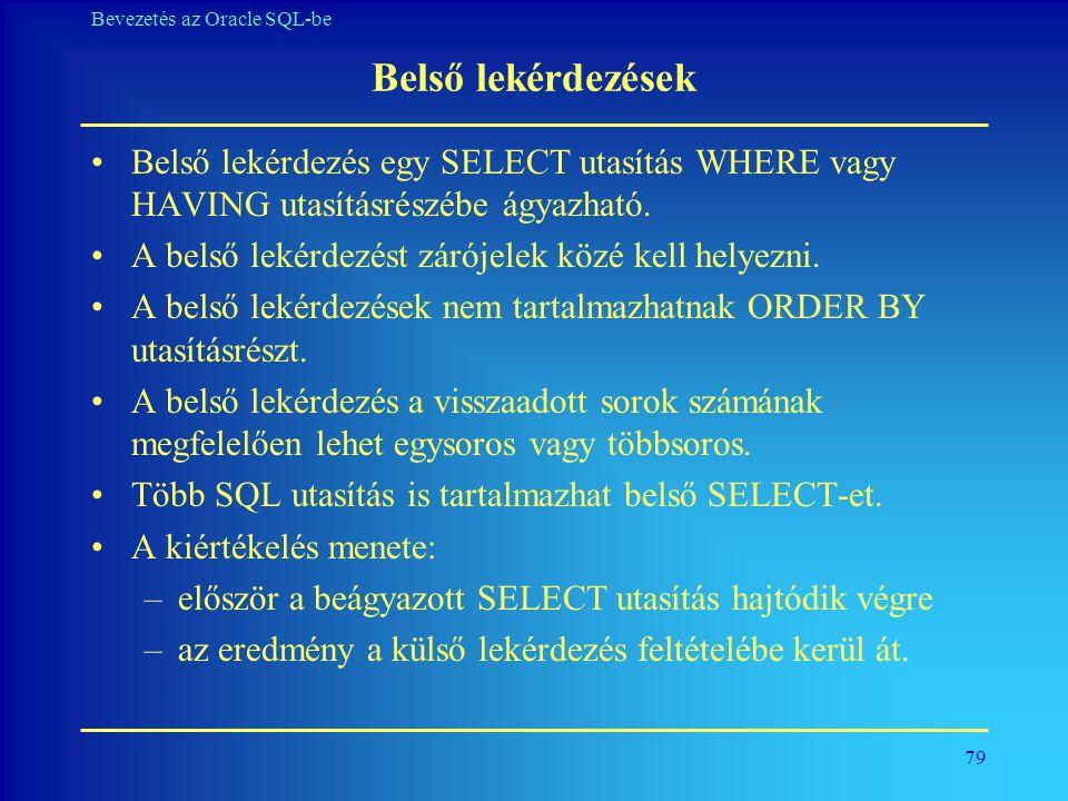 Belső lekérdezések Belső lekérdezés egy SELECT utasítás WHERE vagy HAVING utasításrészébe ágyazható.