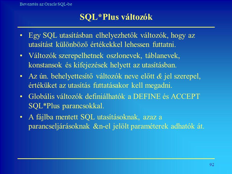 SQL*Plus változók Egy SQL utasításban elhelyezhetők változók, hogy az utasítást különböző értékekkel lehessen futtatni.