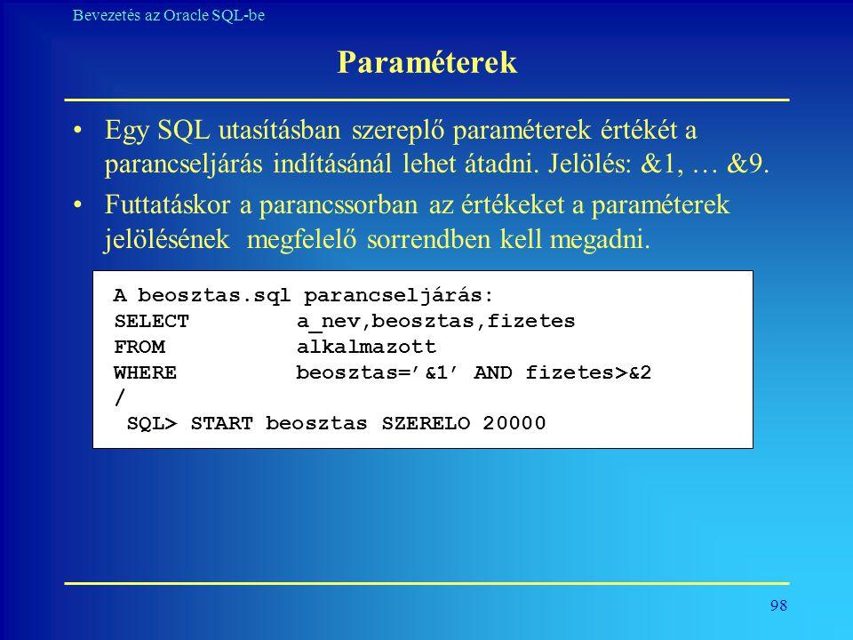 Paraméterek Egy SQL utasításban szereplő paraméterek értékét a parancseljárás indításánál lehet átadni. Jelölés: &1, … &9.