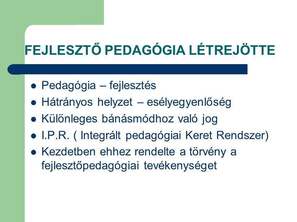 FEJLESZTŐ PEDAGÓGIA LÉTREJÖTTE