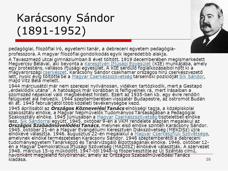 Karácsony Sándor (1891-1952) pedagógiai, filozófiai író, egyetemi tanár, a debreceni egyetem pedagógia-