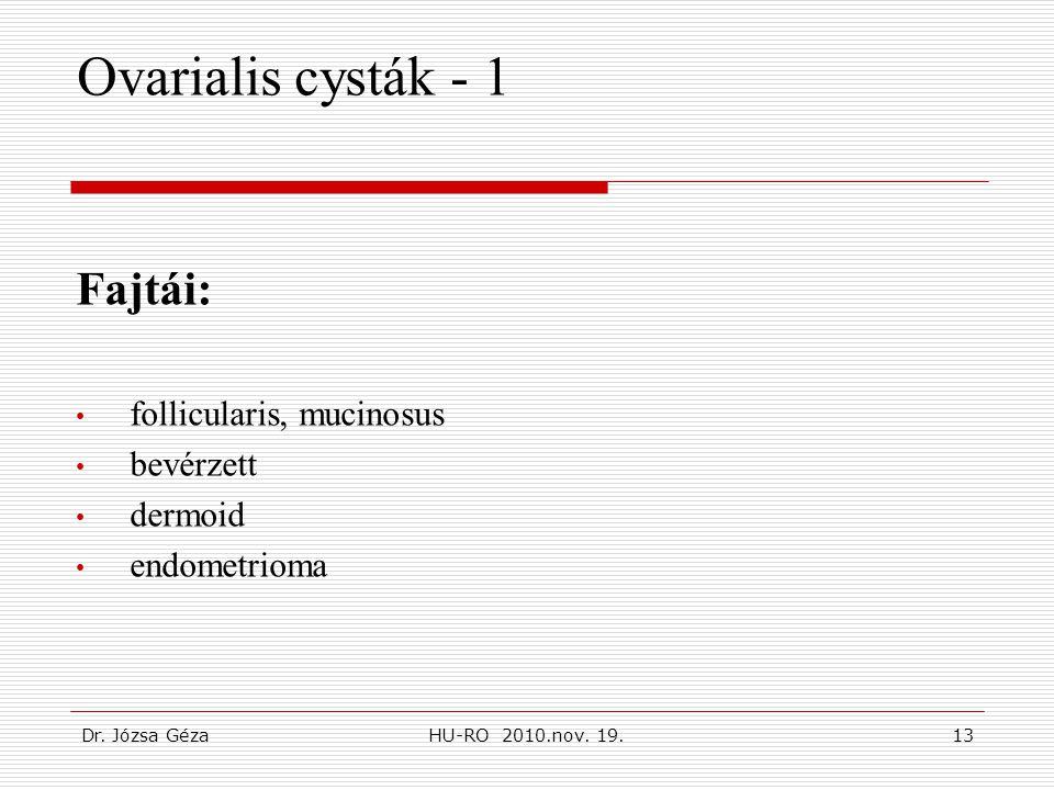Ovarialis cysták - 1 Fajtái: follicularis, mucinosus bevérzett dermoid