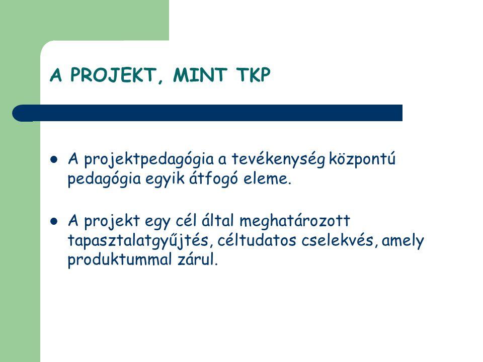 A PROJEKT, MINT TKP A projektpedagógia a tevékenység központú pedagógia egyik átfogó eleme.