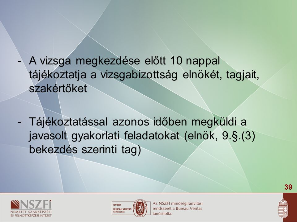A vizsga megkezdése előtt 10 nappal tájékoztatja a vizsgabizottság elnökét, tagjait, szakértőket