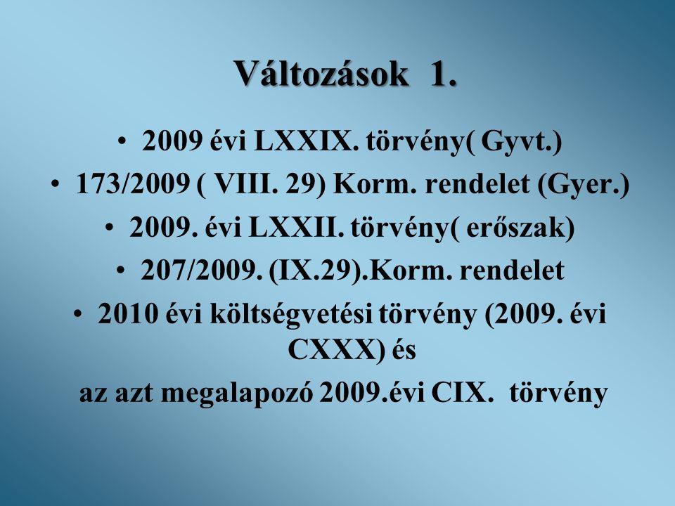 Változások 1. 2009 évi LXXIX. törvény( Gyvt.)