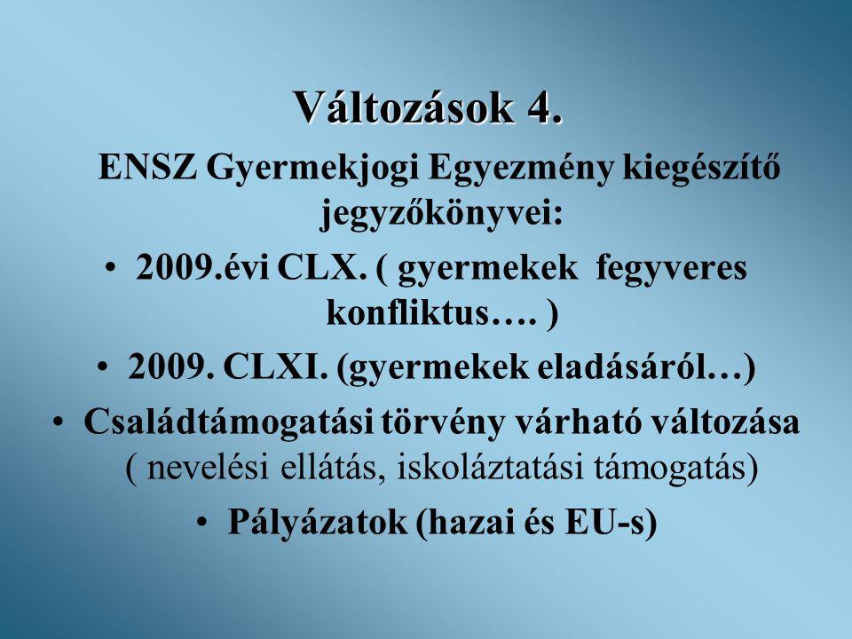 Változások 4. 2009.évi CLX. ( gyermekek fegyveres konfliktus…. )