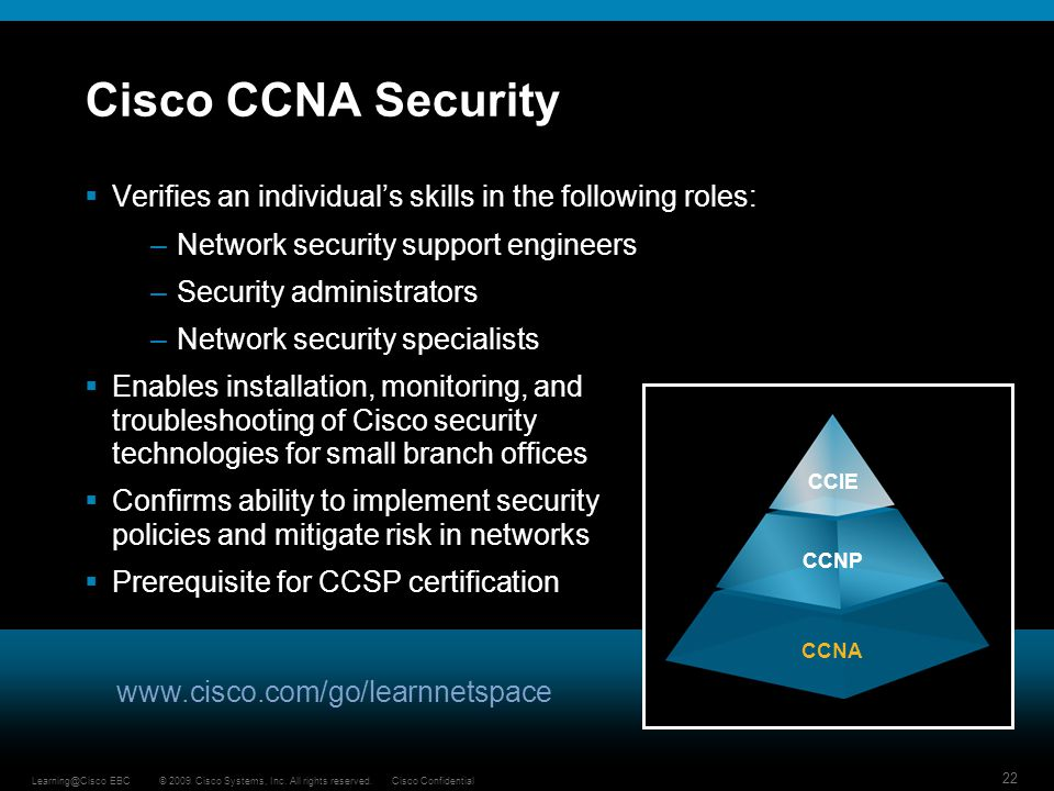 Cisco CCNA Security Verifies an individual's skills in the following roles: Network security support engineers.