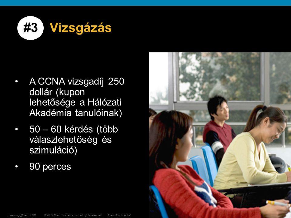 #3 Vizsgázás A CCNA vizsgadíj 250 dollár (kupon lehetősége a Hálózati Akadémia tanulóinak) 50 – 60 kérdés (több válaszlehetőség és szimuláció)