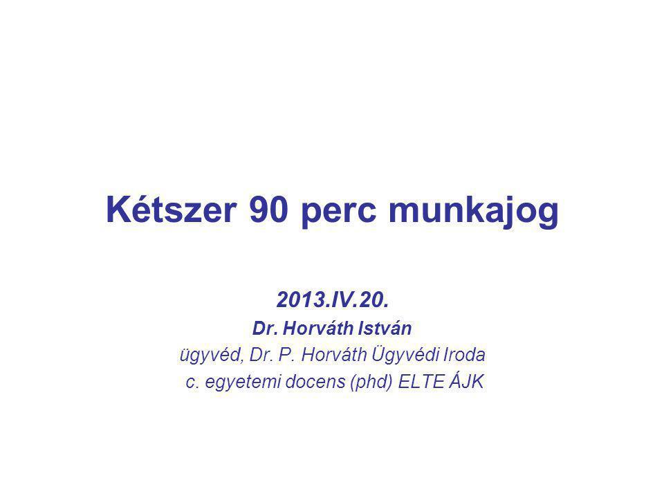 Kétszer 90 perc munkajog 2013.IV.20. Dr. Horváth István